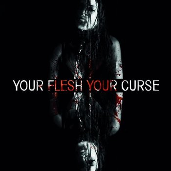 Your Flesh Your Curse