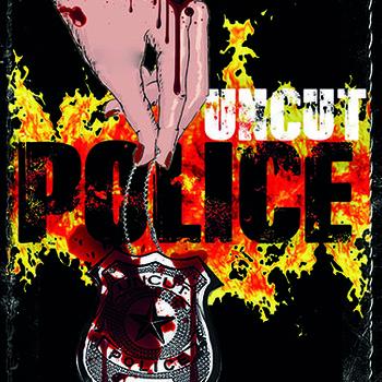 Uncut Police